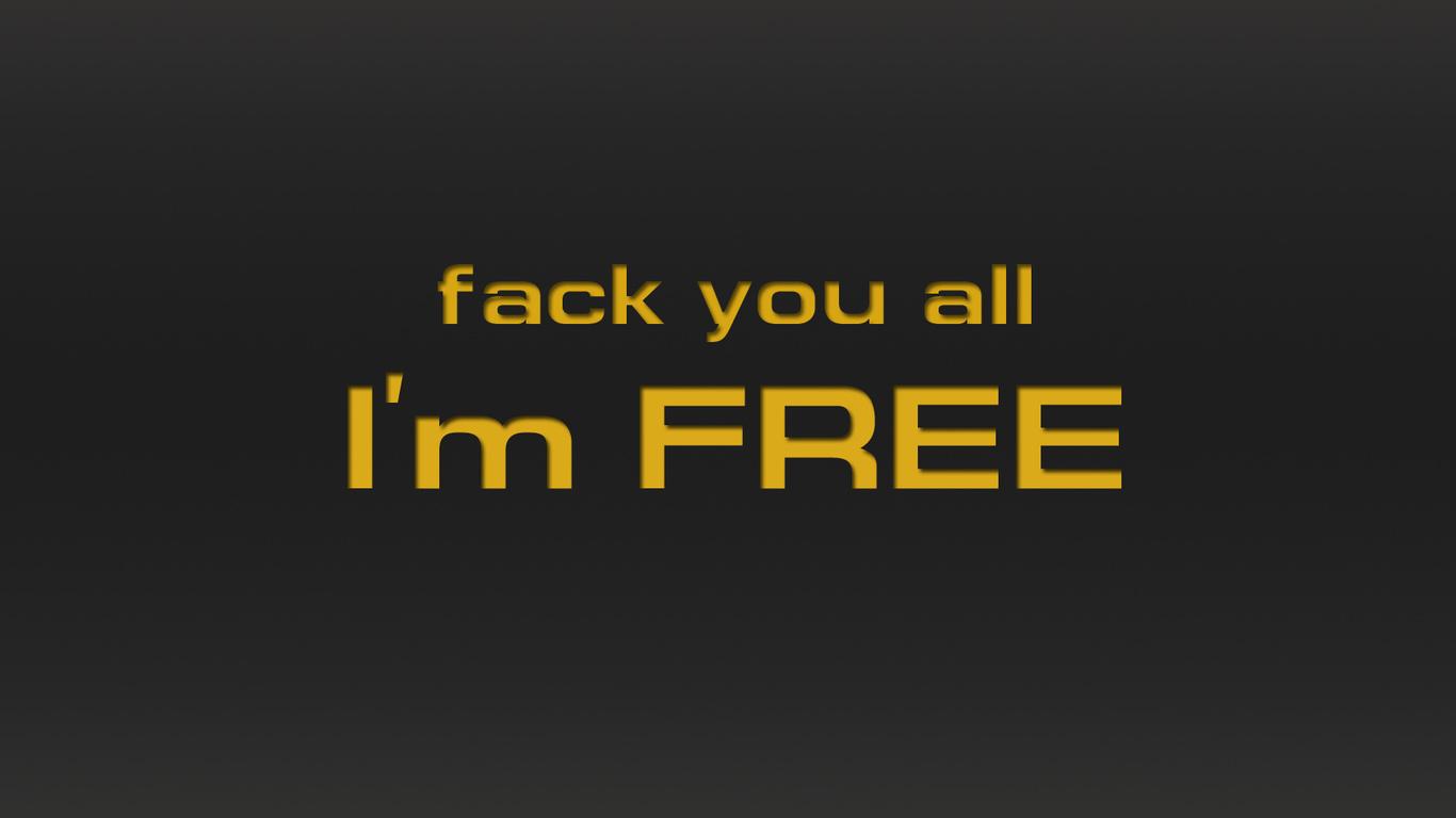 Картинки fack you all, i`m free, надпись, желтый шрифт, темно ...